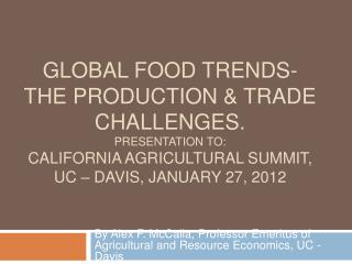Global Food trends- The production  trade Challenges. Presentation to: California Agricultural Summit, UC   davis, Janua