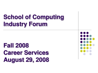 School of Computing Industry Forum Fall 2008 Career Services  August 29,  2008