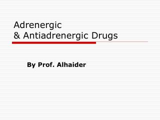 Adrenergic  & Antiadrenergic Drugs
