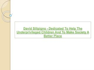 David Silipigno - Dedicated To Help The Underprivileged Chil