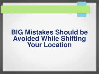 Big Mistakes Should be Avoided While Shifting Your Location