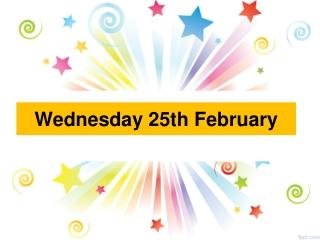 Wednesday 25th February
