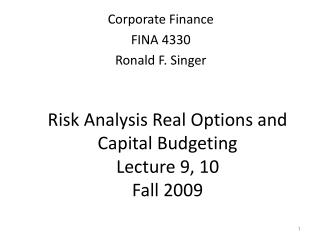 Risk Analysis Real Options and Capital Budgeting  Lecture 9, 10  Fall 2009