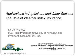 Applications to Agriculture and Other Sectors : The Role of Weather Index Insurance