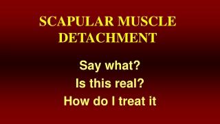 SCAPULAR MUSCLE DETACHMENT