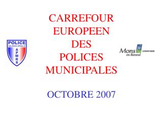 CARREFOUR EUROPEEN DES  POLICES MUNICIPALES OCTOBRE 2007