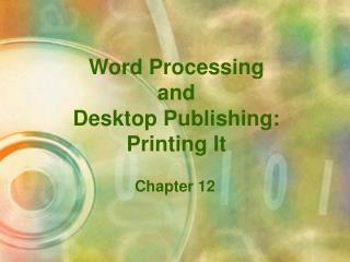 Word Processing and Desktop Publishing: Printing It