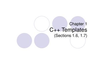 Chapter 1 C Templates Sections 1.6, 1.7