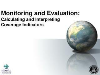 Monitoring and Evaluation:  Calculating and Interpreting  Coverage Indicators