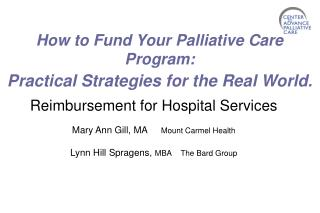 How to Fund Your Palliative Care Program:  Practical Strategies for the Real World .