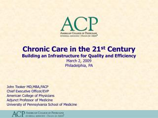 Chronic Care in the 21st Century  Building an Infrastructure for Quality and Efficiency  March 2, 2009 Philadelphia, PA