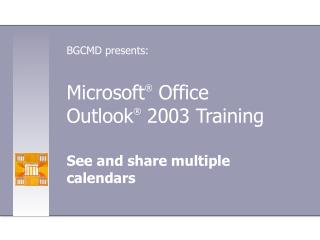 Microsoft ®  Office  Outlook ®  2003 Training
