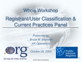 Whois Workshop Registrant/User Classification & Current Practices Panel