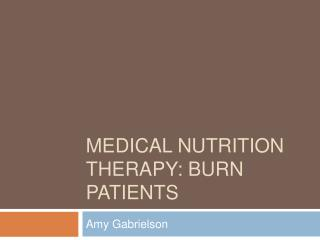 Medical Nutrition Therapy: Burn Patients