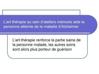 L'art-thérapie au sein d'ateliers mémoire aide la personne atteinte de la maladie d'Alzheimer