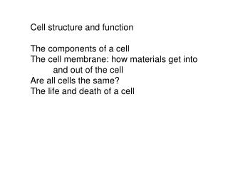 Cell structure and function The components of a cell The cell membrane: how materials get into 	and out of the cell Are