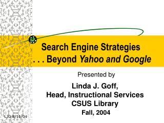 Search Engine Strategies . . . Beyond Yahoo and Google