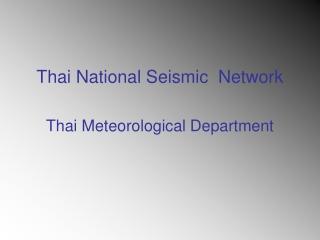 Thai National Seismic  Network Thai Meteorological Department