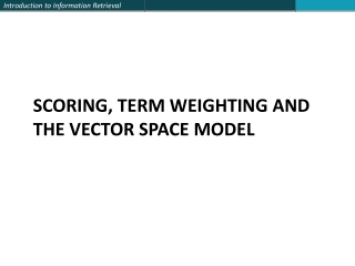 SCORING, TERM WEIGHTING AND THE VECTOR SPACE MODEL