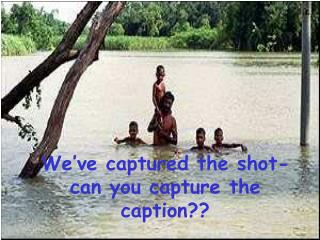 We've captured the shot- can you capture the caption??