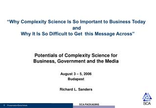 Potentials of Complexity Science for Business, Government and the Media August 3 – 5, 2006 Budapest Richard L. Sanders