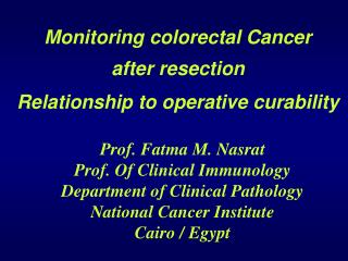 Prof. Fatma M. Nasrat Prof. Of Clinical Immunology Department of Clinical Pathology National Cancer Institute Cairo / Eg