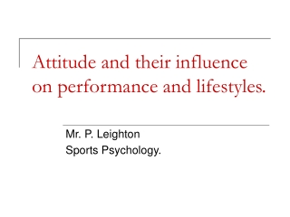Attitude and their influence on performance and lifestyles.