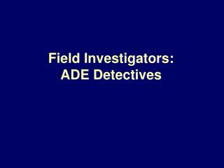 Field Investigators: ADE Detectives