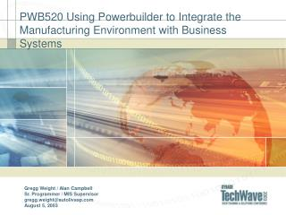 PWB520 Using Powerbuilder to Integrate the Manufacturing Environment with Business Systems