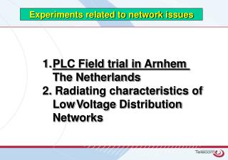PLC Field trial in Arnhem 	The Netherlands 2.  Radiating characteristics of  L ow	 V oltage  D istribution  	Networks