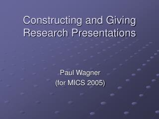 Constructing and Giving Research Presentations