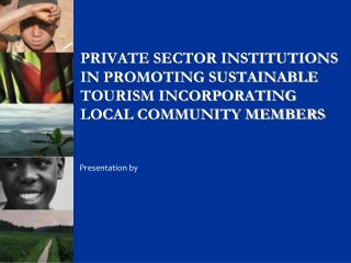 PRIVATE SECTOR INSTITUTIONS IN PROMOTING SUSTAINABLE TOURISM INCORPORATING LOCAL COMMUNITY MEMBERS
