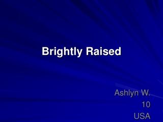 Brightly Raised