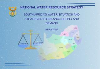 NATIONAL WATER RESOURCE STRATEGY SOUTH AFRICA'S WATER SITUATION AND STRATEGIES TO BALANCE SUPPLY AND DEMAND BERG WMA