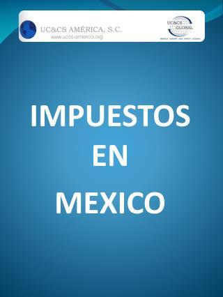 IMPUESTOS EN  MEXICO