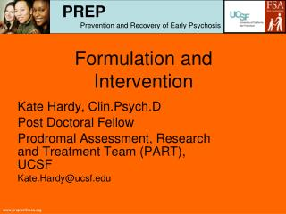 Kate Hardy, Clin.Psych.D Post Doctoral Fellow Prodromal Assessment, Research and Treatment Team PART, UCSF Kate.Hardyucs