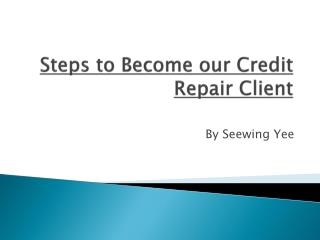 Steps to Become our Credit Repair Client