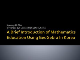 A Brief Introduction of Mathematics Education Using GeoGebra In Korea