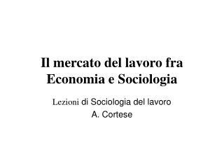 Il mercato del lavoro fra Economia e Sociologia