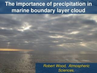 Robert Wood,  Atmospheric Sciences,  University of Washington