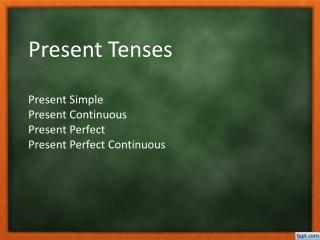 Present Tenses Present Simple Present Continuous Present Perfect Present Perfect Continuous