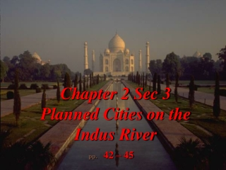 Chapter 2 Sec 3 Planned Cities on the Indus River