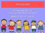 PEDICULOSIS  DEPARTAMENTO DE EDUCACI N PARA LA SALUD MINISTERIO DE SALUD