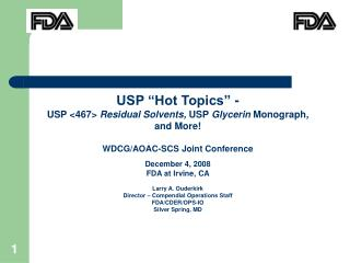 "USP ""Hot Topics"" - USP <467>  Residual Solvents,  USP  Glycerin  Monograph , and More! WDCG/AOAC-SCS Joint Con"