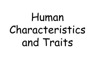 Human Characteristics and Traits