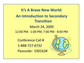 It's A Brave New World:  An Introduction to Secondary Transition March 24, 2009 12:00 PM - 1:00 PM; 7:00 PM - 8:00 PM