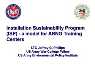 Installation Sustainability Program ISP - a model for ARNG Training Centers    LTC Jeffrey G. Phillips US Army War Colle