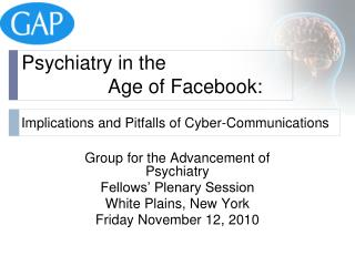 Group for the Advancement of Psychiatry Fellows' Plenary Session White Plains, New York Friday November 12, 2010