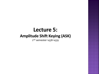 Lecture 5: Amplitude Shift Keying (ASK) 2 nd semester 1438-1439