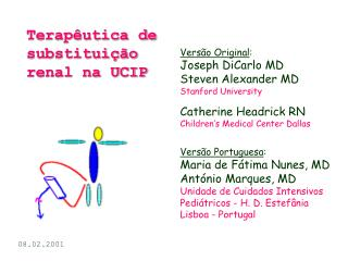 Versão Original : Joseph DiCarlo MD Steven Alexander MD Stanford University Catherine Headrick RN Children's Medical